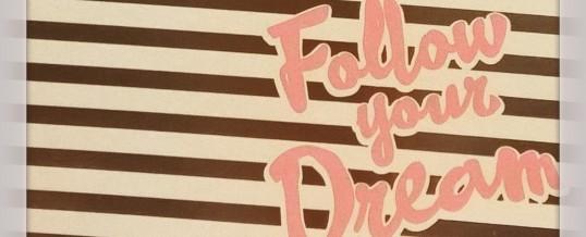Follow your Dream